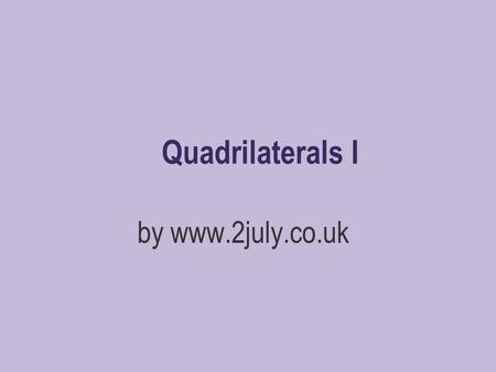 Quadrilaterals I by www.2july.co.uk. Definition Polygon – a closed many straight- sided figure.