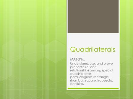 Quadrilaterals MA1G3d. Understand, use, and prove properties of and relationships among special quadrilaterals: parallelogram, rectangle, rhombus, square,