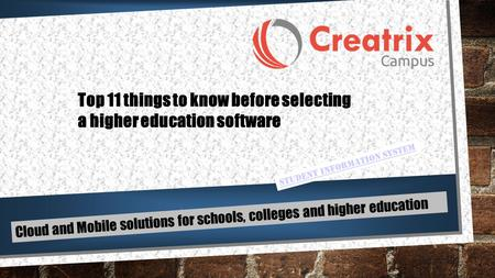 Cloud and Mobile solutions for schools, colleges and higher education Student Information System Top 11 things to know before selecting a higher education.
