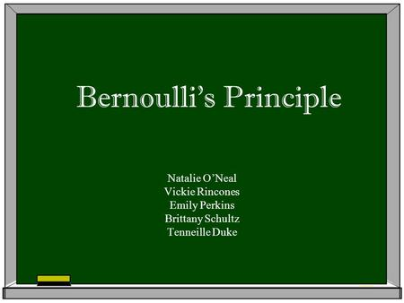 Bernoulli's Principle Natalie O'Neal Vickie Rincones Emily Perkins Brittany Schultz Tenneille Duke.