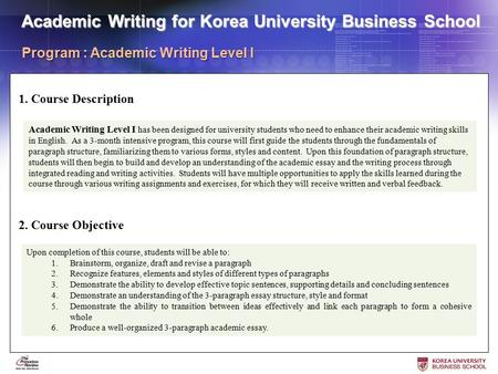 Academic Writing Level I has been designed for university students who need to enhance their academic writing skills in English. As a 3-month intensive.