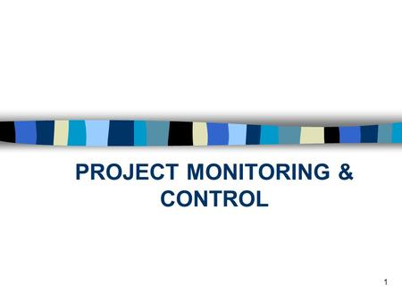 1 PROJECT MONITORING & CONTROL. 2 Project Monitoring and Control Why do we monitor? What do we monitor? When to we monitor? How do we monitor?