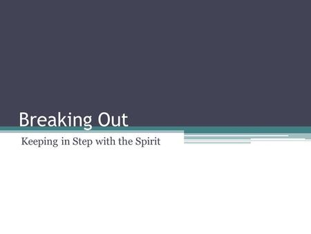Breaking Out Keeping in Step with the Spirit. Joel 2:28-30 'And afterwards, I will pour out my Spirit on all people. Your sons and daughters will prophesy,
