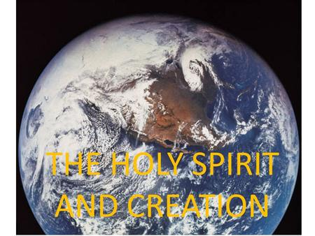 THE HOLY SPIRIT AND CREATION. Muddled theology In our prayers. We sometimes begin with the Father, move on to the Son and end up with the Holy Spirit.