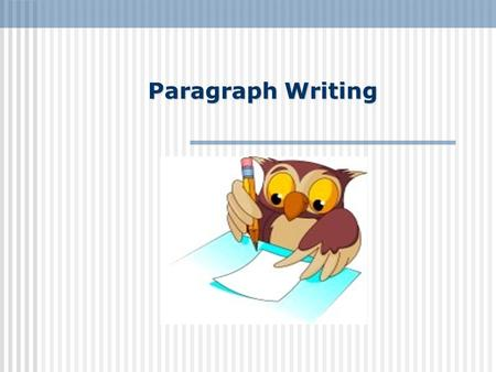 Paragraph Writing. Paragraphs Most paragraphs contain between five to ten sentences. The first line of a paragraph is usually indented (begin a few spaces.