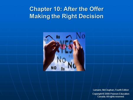 Chapter 10: After the Offer Making the Right Decision Lamarre, McClughan, Fourth Edition Copyright © 2008 Pearson Education Canada. All rights reserved.