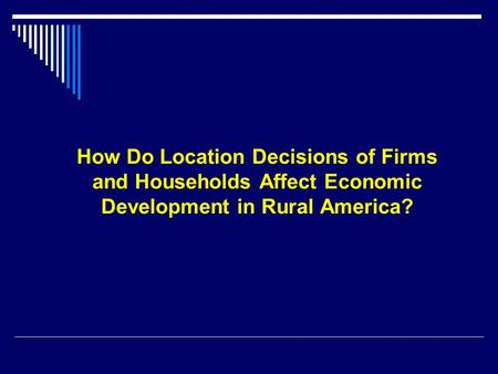 How Do Location Decisions of Firms and Households Affect Economic Development in Rural America?