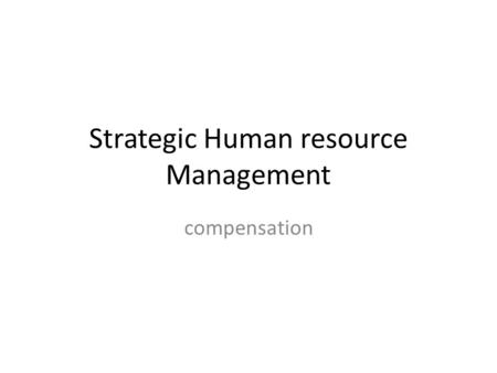 Strategic Human resource Management compensation.