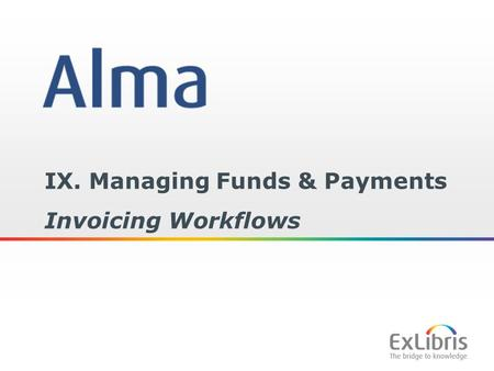 1 IX. Managing Funds & Payments Invoicing Workflows.