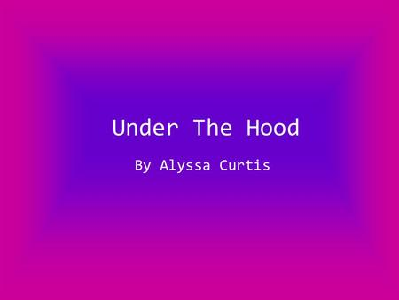 Under The Hood By Alyssa Curtis. Places to Save Files Flash Drive Hard Drive Student File Edline File Email.