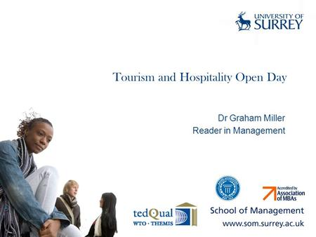 Tourism and Hospitality Open Day Dr Graham Miller Reader in Management.