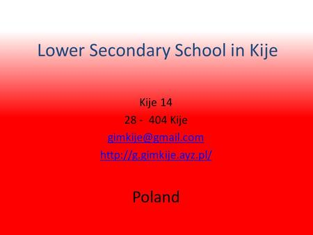 Lower Secondary School in Kije Kije 14 28 - 404 Kije  Poland.