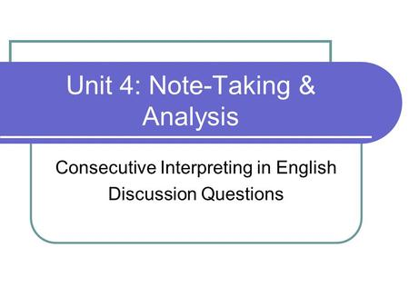 Unit 4: Note-Taking & Analysis Consecutive Interpreting in English Discussion Questions.