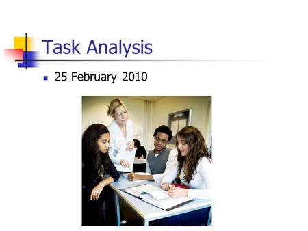 Task Analysis 25 February 2010. Steps in planning a training session Title Learning outcome Introduction Body (task analysis) Conclusion.