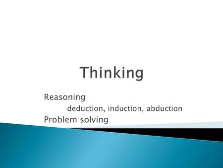 Reasoning deduction, induction, abduction Problem solving.