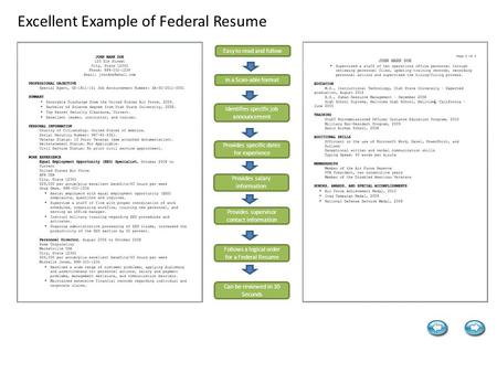 Excellent Example of Federal Resume Easy to read and follow In a Scan-able format Identifies specific job announcement Provides specific dates for experience.