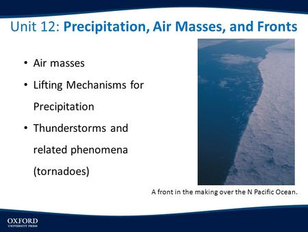 Unit 12: Precipitation, Air Masses, and Fronts A front in the making over the N Pacific Ocean. Air masses Lifting Mechanisms for Precipitation Thunderstorms.