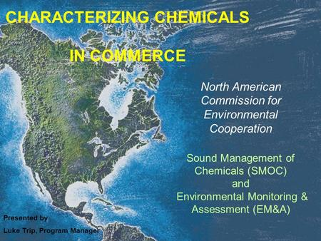 North American Commission for Environmental Cooperation Sound Management of Chemicals (SMOC) and Environmental Monitoring & Assessment (EM&A) Presented.