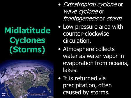 Midlatitude Cyclones (Storms) Extratropical cyclone or wave cyclone or frontogenesis or storm Low pressure area with counter-clockwise circulation. Atmosphere.