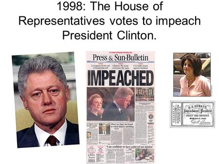 1998: The House of Representatives votes to impeach President Clinton.