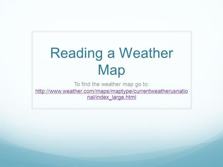 Reading a Weather Map To find the weather map go to:  nal/index_large.html.