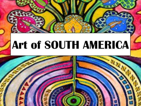 Art of SOUTH AMERICA. The first inhabitants of the American continents were nomadic hunters and gatherers. These nomads probably arrived in North America.