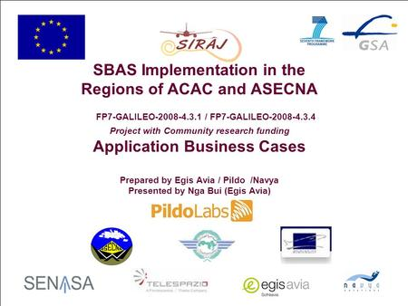 1 SBAS Implementation in the Regions of ACAC and ASECNA FP7-GALILEO-2008-4.3.1 / FP7-GALILEO-2008-4.3.4 Project with Community research funding Application.