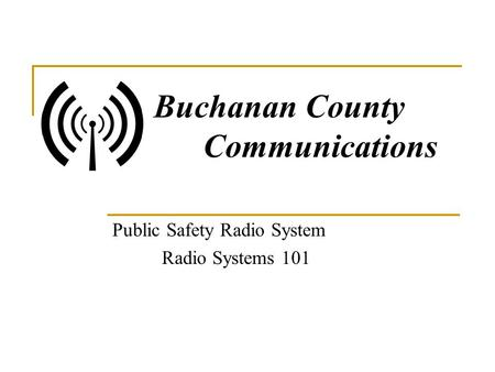 Buchanan County Communications Public Safety Radio System Radio Systems 101.
