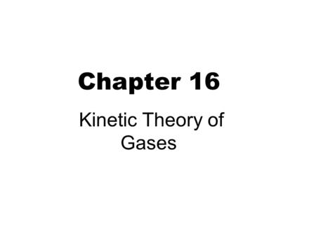 Chapter 16 Kinetic Theory of Gases. Ideal gas model 2 1. Large number of molecules moving in random directions with random speeds. 2. The average separation.