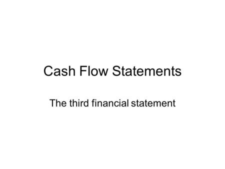 Cash Flow Statements The third financial statement.