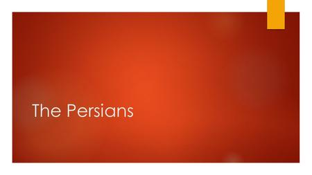 The Persians.  Medes controlled kingdom of Media in what is now modern Iran  Set out to conquer neighbors, which included the Persian people  The conquered.