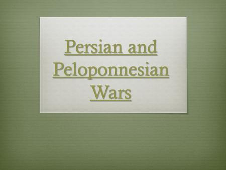 Persian and Peloponnesian Wars Persian and Peloponnesian Wars.