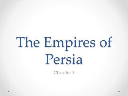 The Empires of Persia Chapter 7. Achaemenid Empire.