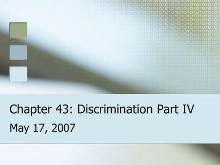 Chapter 43: Discrimination Part IV May 17, 2007. Bellringer Why is discrimination still such a problem today?