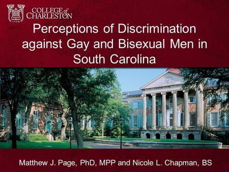 Perceptions of Discrimination against Gay and Bisexual Men in South Carolina Matthew J. Page, PhD, MPP and Nicole L. Chapman, BS.
