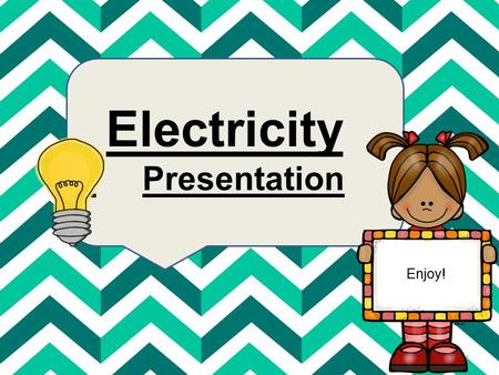 Electricity Presentation Enjoy!.
