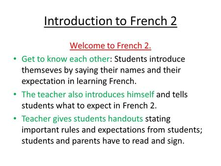Introduction to French 2 Welcome to French 2. Get to know each other: Students introduce themseves by saying their names and their expectation in learning.