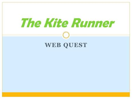 WEB QUEST The Kite Runner. Project Objective What would life be like if you really lived in Afghanistan rather than America, a place relatively free from.