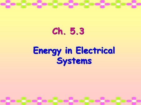 Ch. 5.3 Energy in Electrical Systems. Moving Charges and Magnetic Fields Moving charges, like those in an electric current, produce magnetic fields.Moving.