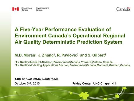 A Five-Year Performance Evaluation of Environment Canada's Operational Regional Air Quality Deterministic Prediction System M.D. Moran 1, J. Zhang 1, R.