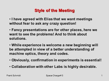 Frank SchmidtSpace Charge # 31 Style of the Meeting I have agreed with Elias that we want meetings without fear to ask any crazy question! Fancy presentations.