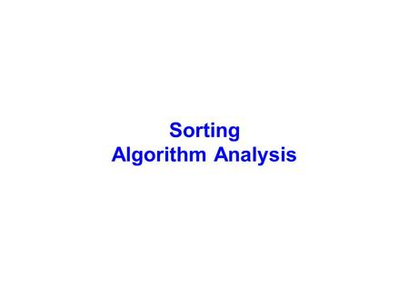 Sorting Algorithm Analysis. Sorting  Sorting is important!  Things that would be much more difficult without sorting: –finding a phone number in the.