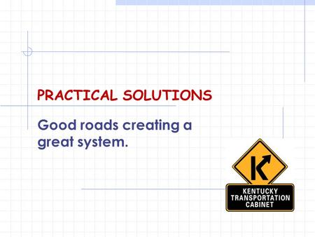 PRACTICAL SOLUTIONS Good roads creating a great system.