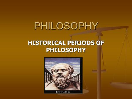 PHILOSOPHY HISTORICAL PERIODS OF PHILOSOPHY. Ancient Philosophy Asked questions concerned with nature, the origins of the universe, and mans place in.