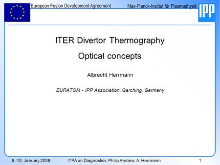 6.-10. January 2008ITPA on Diagnostics, Philip Andrew, A. Herrmann1 Albrecht Herrmann EURATOM - IPP Association, Garching, Germany ITER Divertor Thermography.
