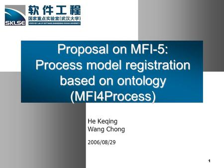 1 Proposal on MFI-5: Process model registration based on ontology (MFI4Process) He Keqing Wang Chong 2006/08/29.