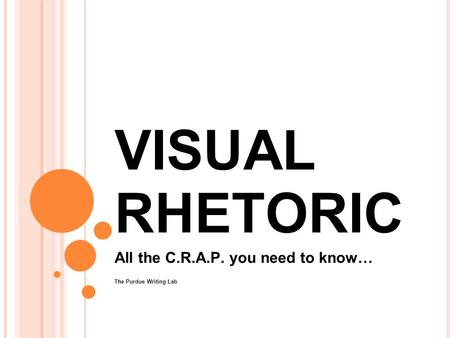 VISUAL RHETORIC All the C.R.A.P. you need to know… The Purdue Writing Lab.