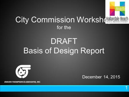 1 1 City Commission Workshop for the DRAFT Basis of Design Report December 14, 2015 CRAVEN THOMPSON & ASSOCIATES, INC.