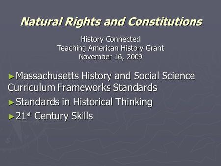► Massachusetts History and Social Science Curriculum Frameworks Standards ► Standards in Historical Thinking ► 21 st Century Skills Natural Rights and.