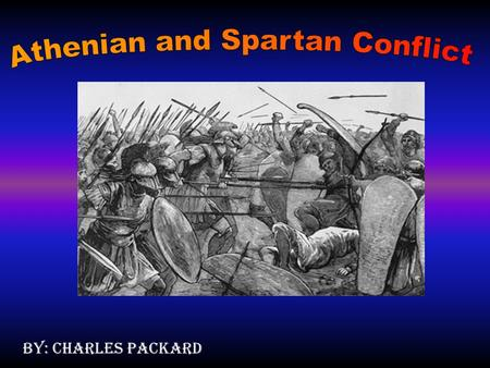 By: Charles Packard Thesis: Sparta and Athens were two powerful City-states that just couldn't seem to work together.